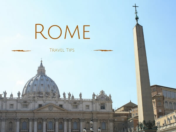 Helpful Travel Tips for Rome Italy