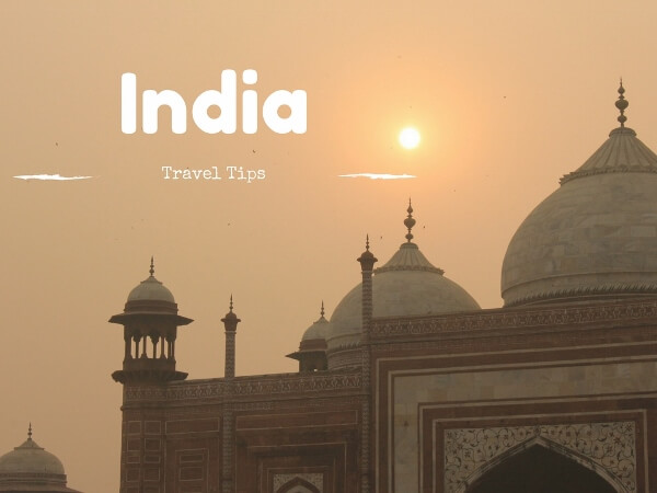 Check Out These Helpful India Travel Tips