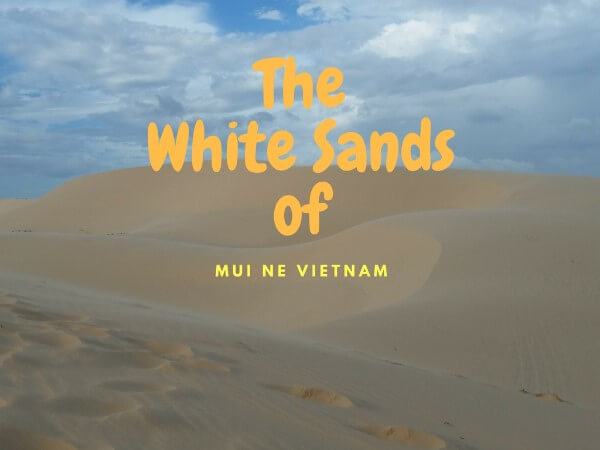 Discover The Beautiful Sand Dunes of Mui Ne